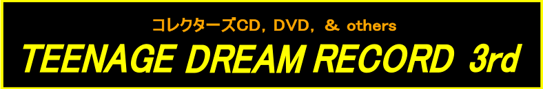 コレクターズCD, DVD, & others, TEENAGE DREAM RECORD 3rd