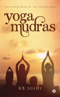 Yoga Mudras (The Power Bank of the Human Body)