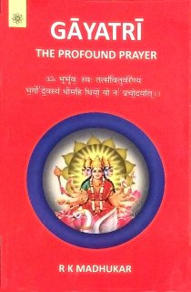 GAYATRI - THE PROFOUND PRAYER -