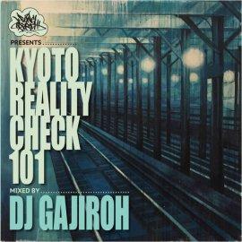DJ GAJIROH [ KYOTO REALITY CHECK 101 ]