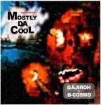 DJ GAJIROH + B-COSMO [ MOSTLY DA COOL ]