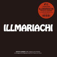 ILLMARIACHI「NAGOYA QUEENS (1997 Original Lyrics Version)」完全限定生産7""