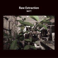 3/14 WATT「RAW EXTRACTION」CD(予約)