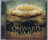 ONWARD TO OLYMPAS/THIS WORLD IS NOT MY HOME
