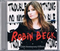 ROBIN BECK/TROUBLE OR NOTHING 20th Anniversary Edition