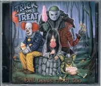 TRICK OR TREAT/EVIL NEEDS CANDY TOO