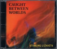 STINKING LIZAVETA/CAUGHT BETWEEN WORLDS