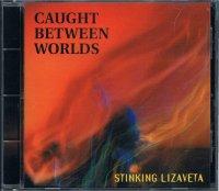 STINKING LIZAVETA/CAUGHT BETWEEN WORLDS