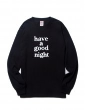 have a good night L/S TEE BLACK