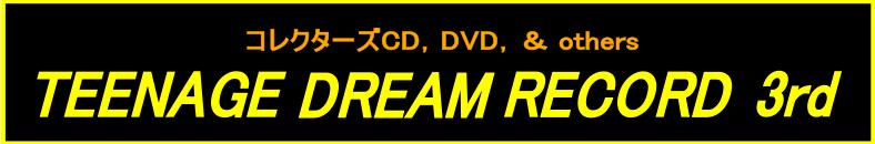 コレクターズCD, DVD, & others, TEENAGE DREAM RECORD 3rd