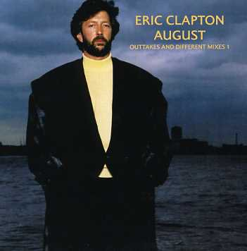 eric clapton エリック クラプトン august outtakes and different