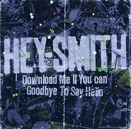 【HEY-SMITH】Download Me If You Can/Goodbye To Say Hello