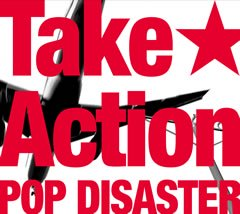 【POP DISASTER】Take★Action