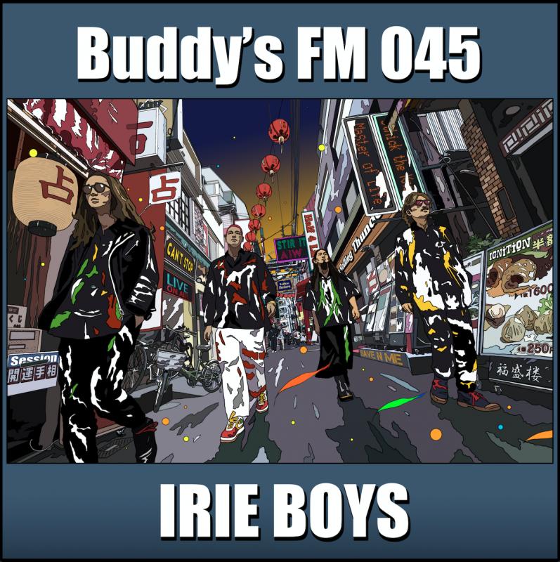 【IRIE BOYS】Buddys FM 045【初回限定盤DUBMIX CD付】