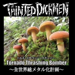 <img class='new_mark_img1' src='//img.shop-pro.jp/img/new/icons20.gif' style='border:none;display:inline;margin:0px;padding:0px;width:auto;' />Tainted DickMen  / ''Tornado Thrashing Bomber〜全世界総メタル化計画〜''